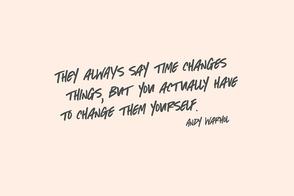 """Quote: """"They always say time changes things, but you actually have to change them yourself."""" - Andy Warhol"""